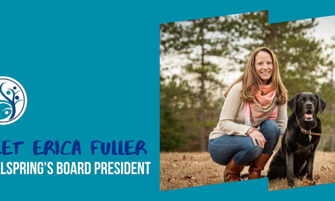 Meet Erica Fuller, Wellspring's Board President with a picture of Erica and her black lab